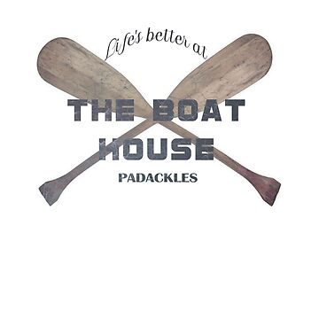 Life's better at the Padackles Boat House by Amberdreams