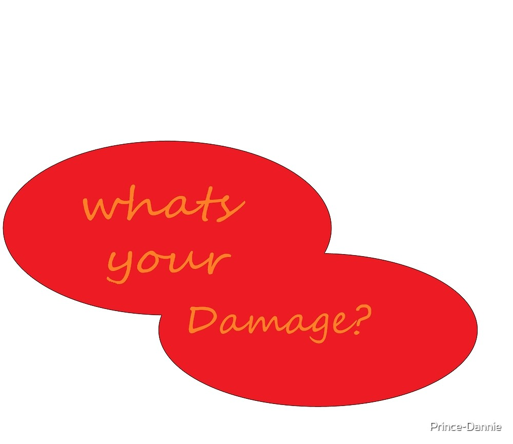 whats your damage? by Prince-Dannie