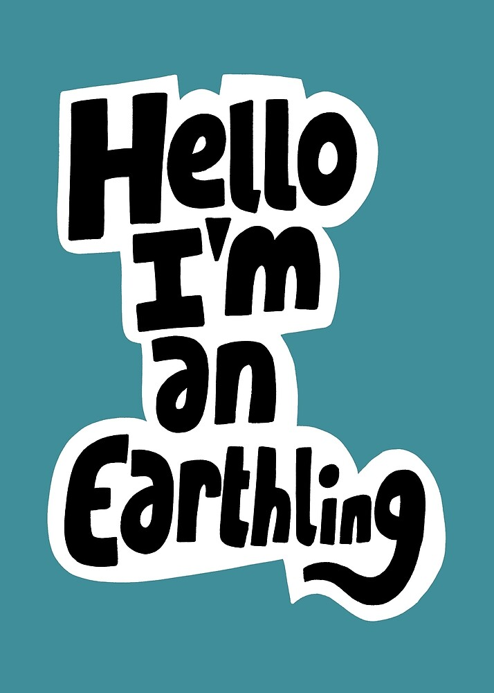 Hello I'm an earthling by alanized