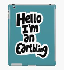Hello I'm an earthling iPad Case/Skin