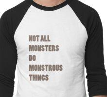 Not All Monsters Do Monstrous Things  Men's Baseball ¾ T-Shirt