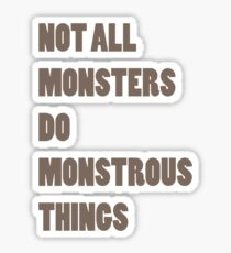 Not All Monsters Do Monstrous Things  Sticker