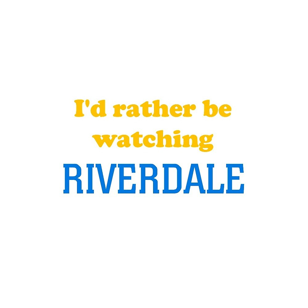 I'd rather be watching Riverdale by inspiredfire