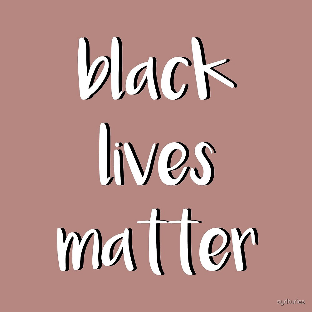 BLACK LIVES MATTER  by sydturies