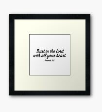 Trust In The Lord With All Your Heart –Proverbs 3:5 Framed Print