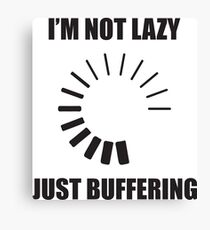 I'm Not Lazy, I'm Just Buffering Canvas Print