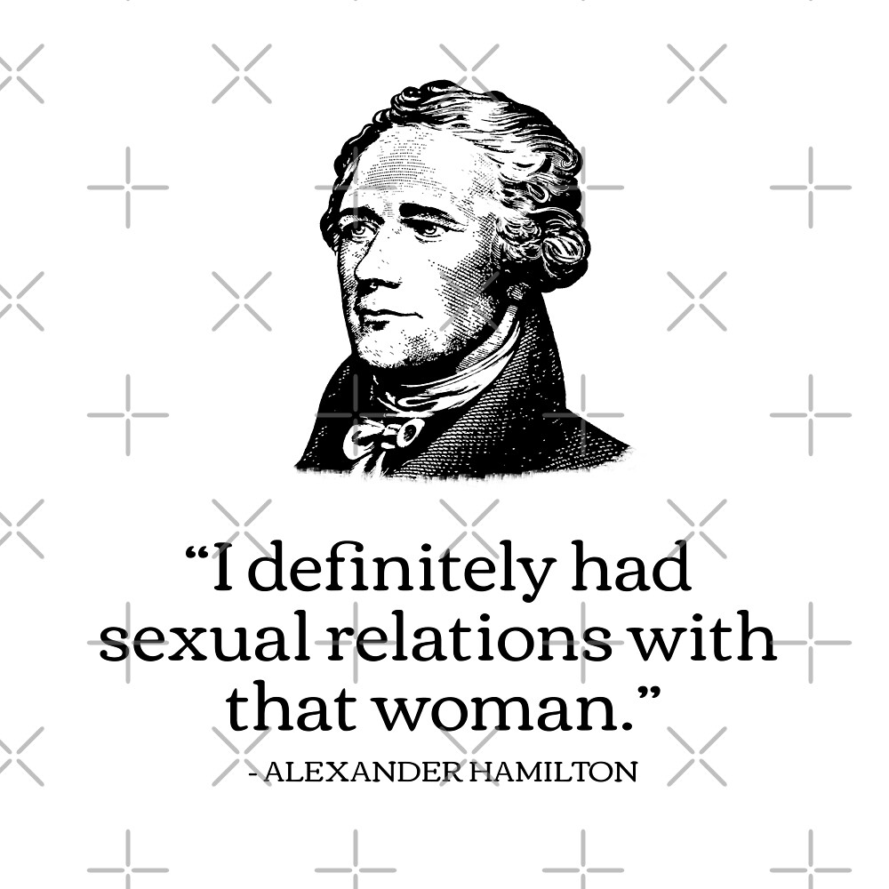 Alexander Hamilton Reynolds Pamphlet Funny Fake Quote by Reverence Apparel