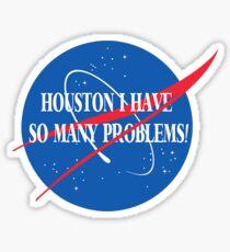 Funny Houston I Have So Many Problems Sticker