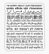 Sorry About Our President: Anti-Trump Protest Multiple Languages Sticker