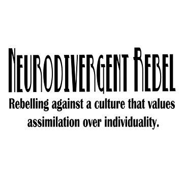 Neurodivergent Rebel - Black Text by NeuroRebel