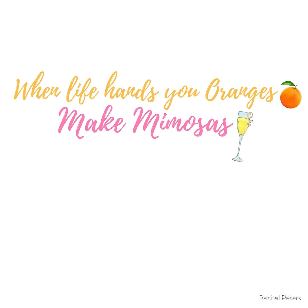 When Life Hands You Oranges, Make Mimosas by Rachel Peters