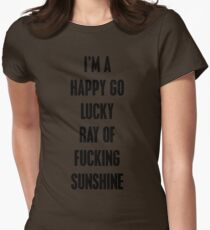 I'm A Happy Go Lucky Ray Of Fucking Sunshine Womens Fitted T-Shirt