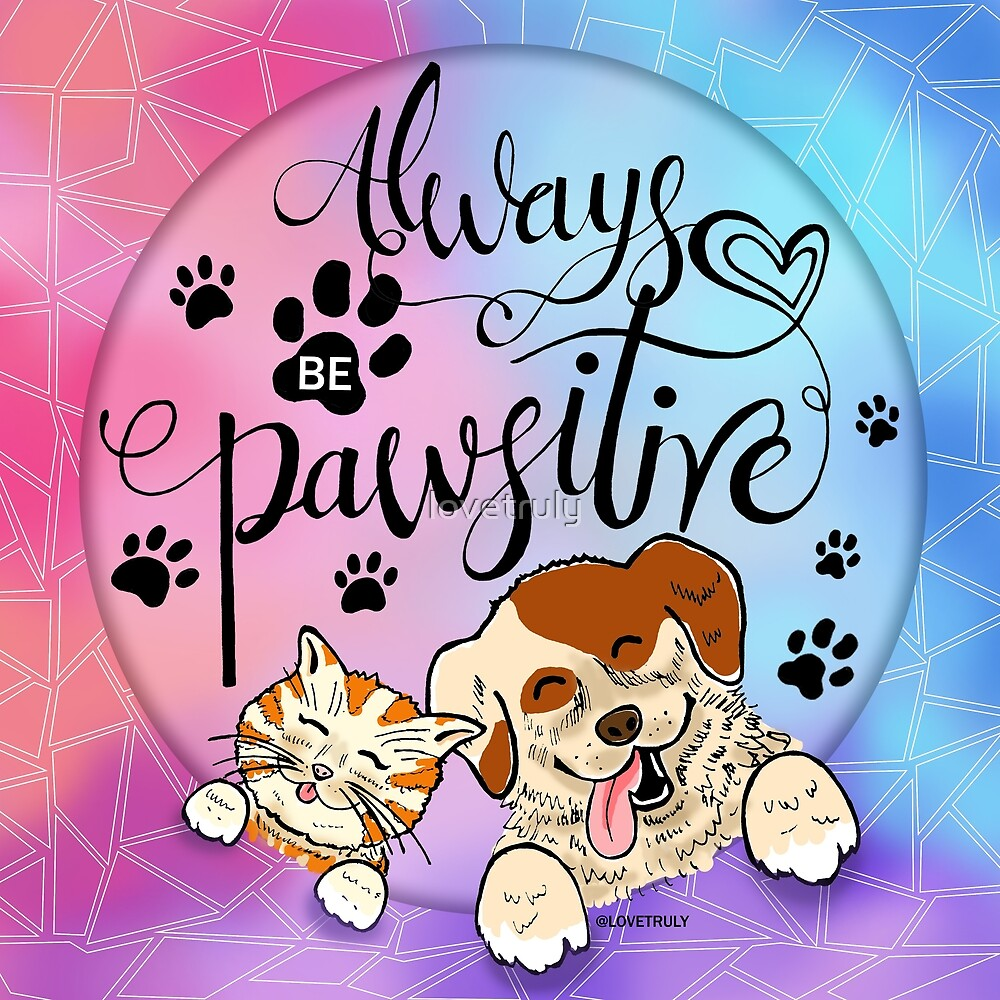 Be Pawsitive by lovetruly