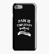 Pain Is Temporary Quitting Is Forever iPhone Case/Skin