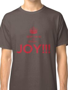 keep calm and enjoy...JOY!!! Classic T-Shirt