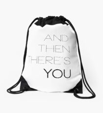 And Then There's You Drawstring Bag