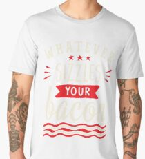 Whatever Sizzles Your Bacon Typography Men's Premium T-Shirt