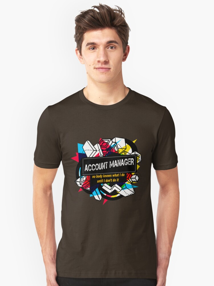 ACCOUNT MANAGER UNTIL I DON'T DO IT Unisex T-Shirt Front