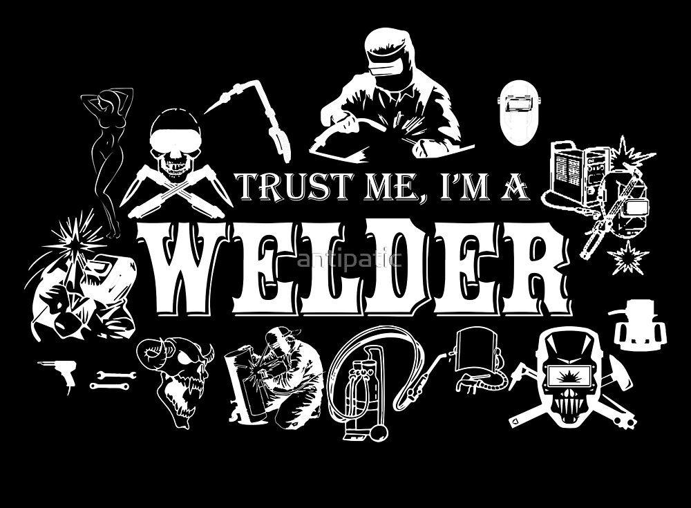 TRUST ME I'M A WELDER by antipatic