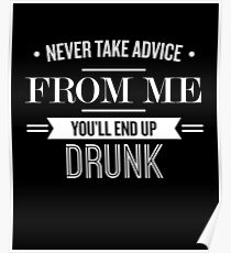 Never Take Advice From Me You'll End up Drunk - Funny Saying Poster