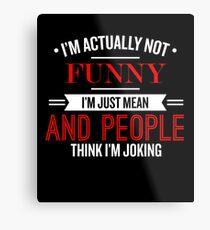 I'm Actually Not Funny - Funny Saying T-Shirt Metal Print