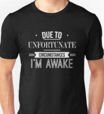 Due To Unfortunate Circumtances I'm Awake - Funny Saying T-Shirt
