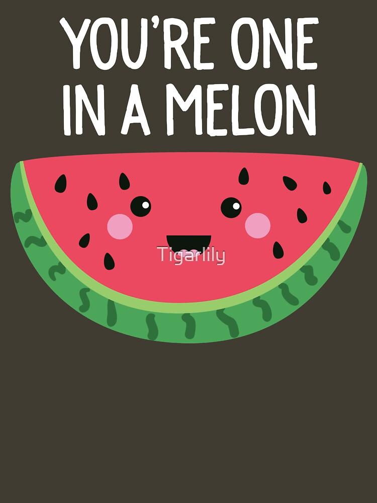 Du bist eins in einer Melone Cute Watermelon Fruit Wortspiel von Tigarlily
