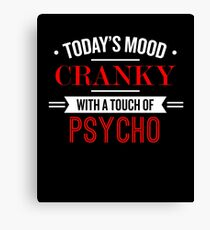 Today's Mood Cranky With A Touch Of Psycho - Funny Saying Canvas Print