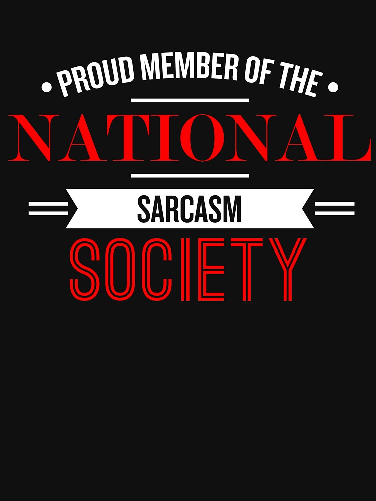 Proud Memeber Of The National Sarcasm Society - Funny Saying  by theTeeLife