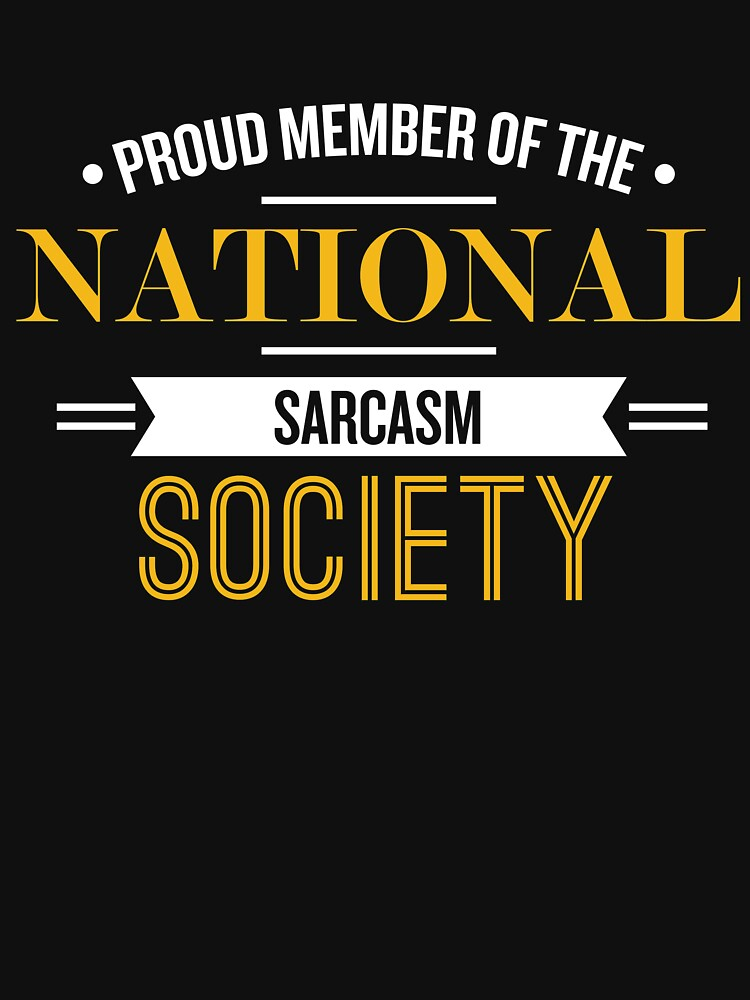 Proud Memeber Of The National Sarcasm Society - Funny Saying T-Shirt by theTeeLife