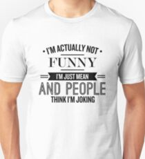 I';m Actually Not Funny I'm Just Mean and People Think I'm Joking - Funny Saying T-Shirt