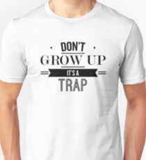 Don't Grow Up It's A Trap - Funny Saying T-Shirt Unisex T-Shirt