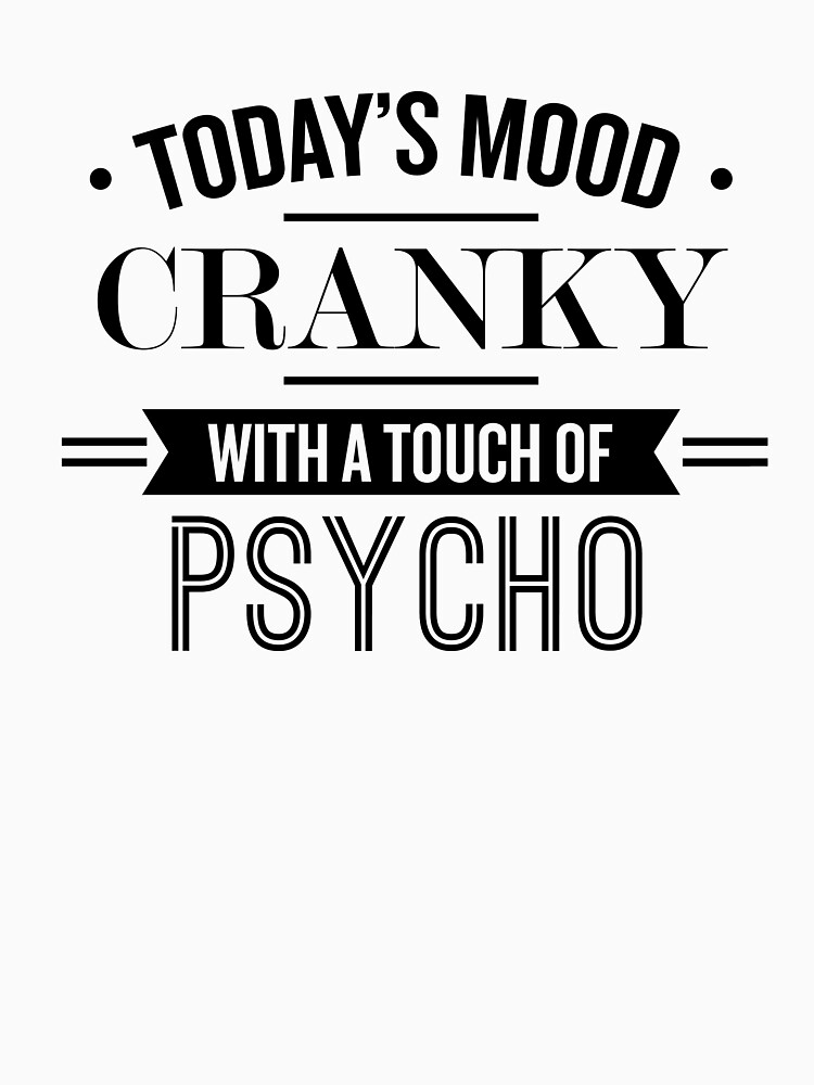 Today's Mood Cranky With A Touch Of Psycho - Funny Saying  by theTeeLife