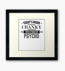 Today's Mood Cranky With A Touch Of Psycho - Funny Saying T-Shirt Framed Print