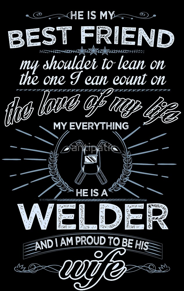 HE IS A WELDER AND I AM PROUD TO BE HIS WIFE by antipatic