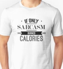 If Only Sarcasm Burned Calories - Funny Saying T-Shirt Unisex T-Shirt