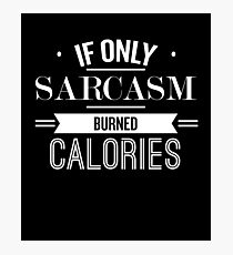 If Only Sarcasm Burned Calories - Funny Saying T-Shirt Photographic Print