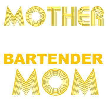 BARTENDER MOTHER by casanovajackie
