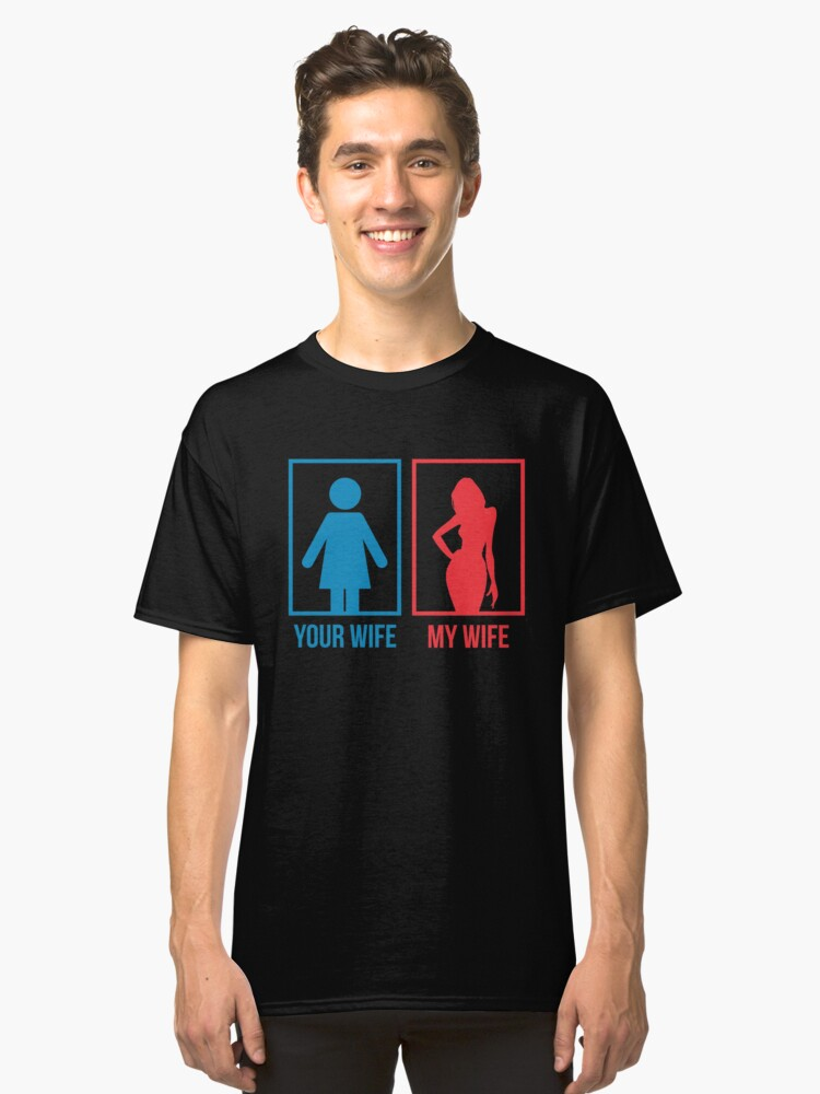 Your Wife My Wife Cute Design Classic T-Shirt Front
