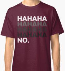 Hahaha No Funny Sarcastic Humor Classic T-Shirt