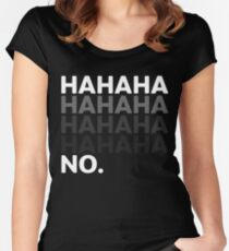 Hahaha No Funny Sarcastic Humor Women's Fitted Scoop T-Shirt