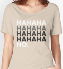 Hahaha No Funny Sarcastic Humor Women's Relaxed Fit T-Shirt