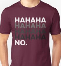 Hahaha No Funny Sarcastic Humor Unisex T-Shirt