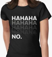 Hahaha No Funny Sarcastic Humor Women's Fitted T-Shirt