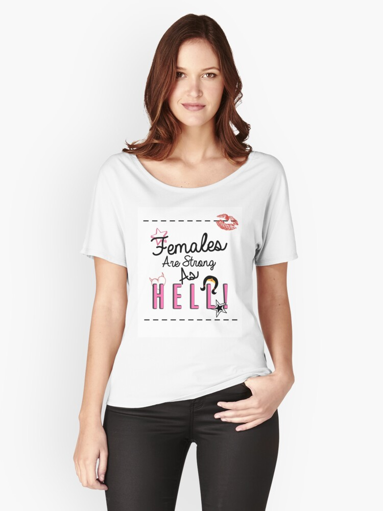 Females Are Strong As Hell! - Feminist - Kimmy Schmidt Inspired Design Women's Relaxed Fit T-Shirt Front