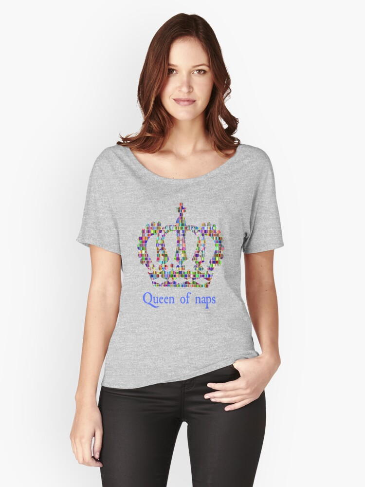 Queen of naps - funny amusing t-shirt Women's Relaxed Fit T-Shirt Front