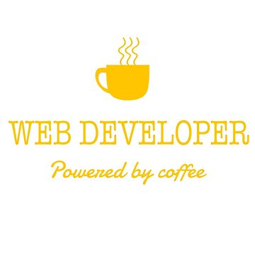 WEB DEVELOPER POWERED BY COFFEE by jonesl