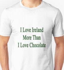 I Love Ireland More Than I Love Chocolate  T-Shirt