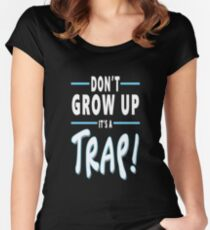 Don't Grow Up It's a Trap Women's Fitted Scoop T-Shirt