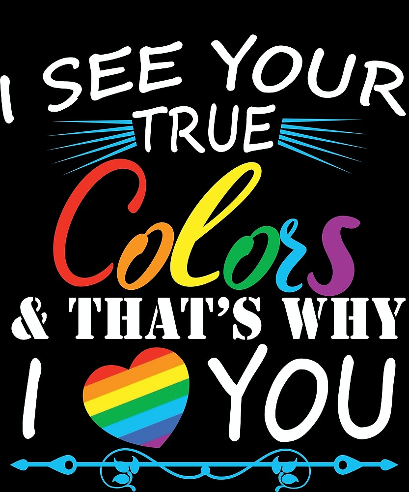 I See Your True Colors And That's Why I Love You LGBT True Shirt by chihai